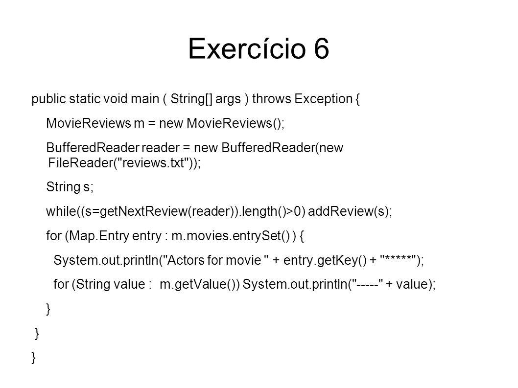 Exercício 6 public static void main ( String[] args ) throws Exception { MovieReviews m = new MovieReviews();
